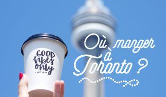 Escapade à Toronto : Les bonnes adresses